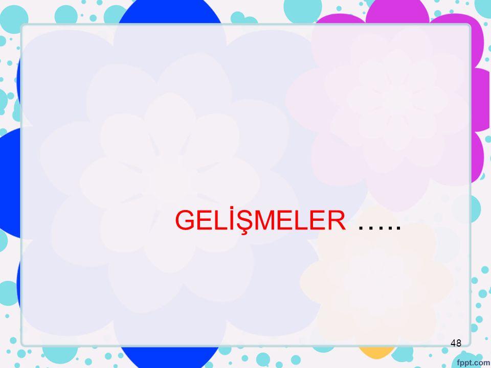 GELİŞMELER ….. 48