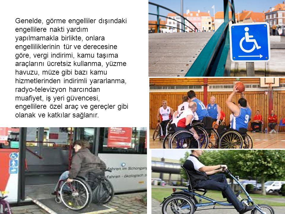 Genelde, görme engelliler dışındaki engellilere nakti yardım yapılmamakla birlikte, onlara engelliliklerinin tür ve derecesine göre, vergi indirimi, k