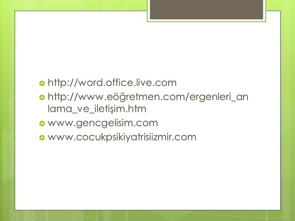  http://word.office.live.com  http://www.eöğretmen.com/ergenleri_an lama_ve_iletişim.htm  www.gencgelisim.com  www.cocukpsikiyatrisiizmir.com