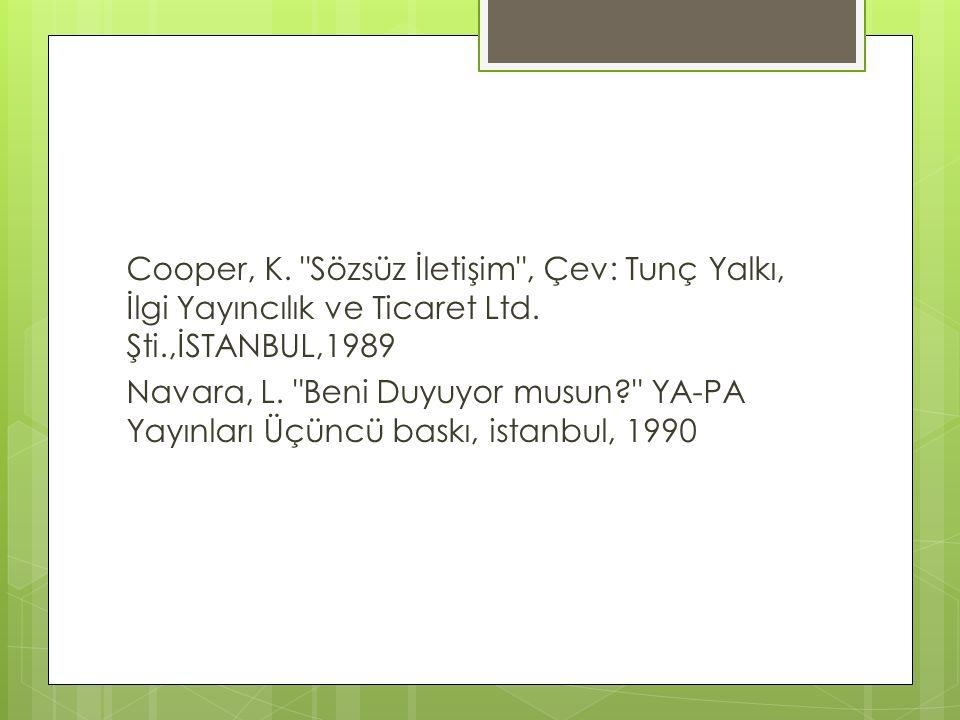 Cooper, K. Sözsüz İletişim , Çev: Tunç Yalkı, İlgi Yayıncılık ve Ticaret Ltd.