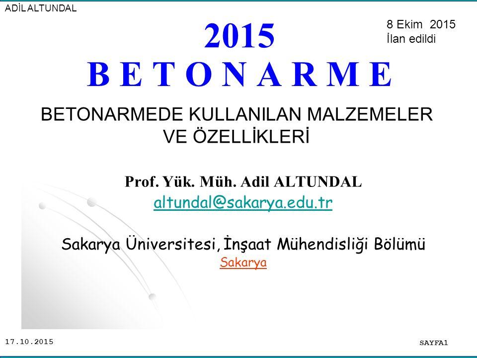 17.10.2015 B E T O N A R M E SAYFA1 ADİL ALTUNDAL Prof. Yük. Müh. Adil ALTUNDAL altundal@sakarya.edu.tr Sakarya Üniversitesi, İnşaat Mühendisliği Bölü