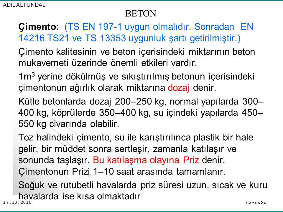 17.10.2015 Çimento: (TS EN 197-1 uygun olmalıdır. Sonradan EN 14216 TS21 ve TS 13353 uygunluk şartı getirilmiştir.) Çimento kalitesinin ve beton içeri