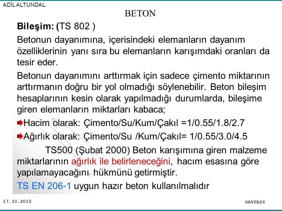 17.10.2015 Bileşim: (TS 802 ) Betonun dayanımına, içerisindeki elemanların dayanım özelliklerinin yanı sıra bu elemanların karışımdaki oranları da tes