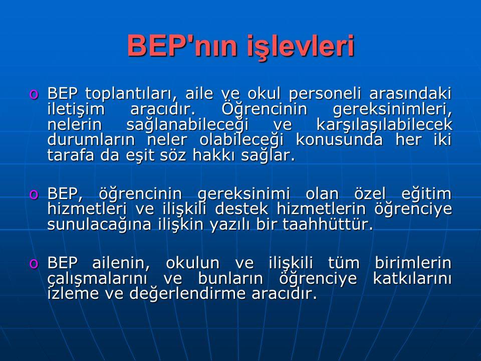 BEP nın işlevleri oBEP toplantıları, aile ve okul personeli arasındaki iletişim aracıdır.