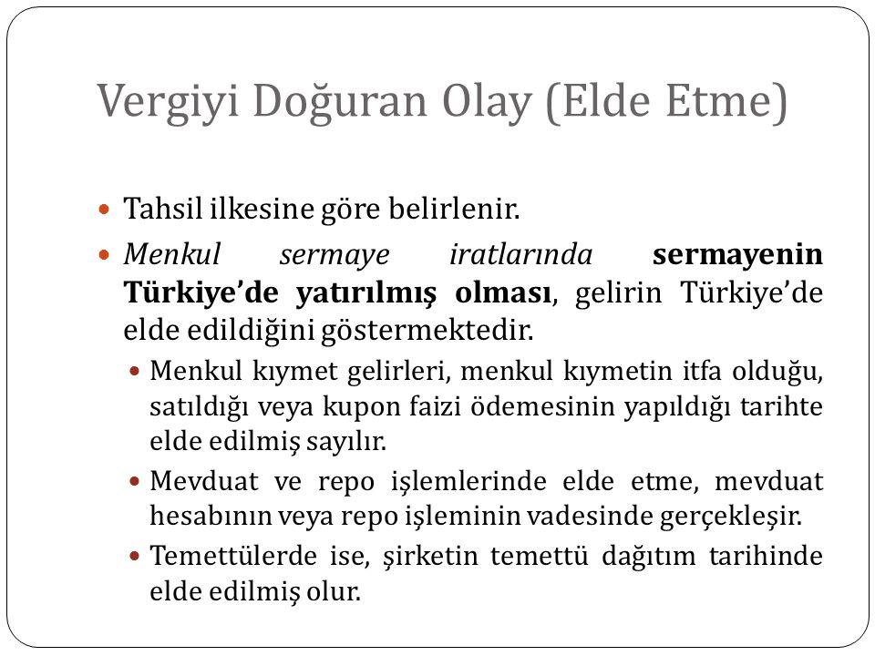 Vergiyi Doğuran Olay (Elde Etme) Tahsil ilkesine göre belirlenir. Menkul sermaye iratlarında sermayenin Türkiye'de yatırılmış olması, gelirin Türkiye'