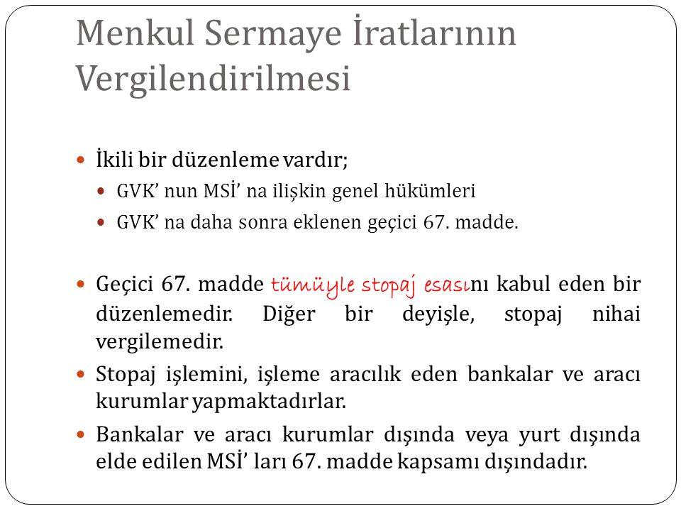 Menkul Sermaye İratlarının Vergilendirilmesi İkili bir düzenleme vardır; GVK' nun MSİ' na ilişkin genel hükümleri GVK' na daha sonra eklenen geçici 67