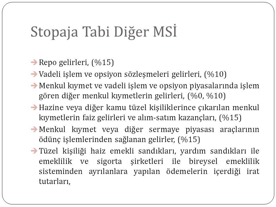 Stopaja Tabi Diğer MSİ  Tam mükellef varlık kiralama şirketleri tarafından Türkiye'de ihraç edilen kira sertifikalarından elde edilen gelirler; %10 Tam mükellef varlık kiralama şirketleri tarafından yurt dışında ihraç edilen ve vadesi 5 yıldan daha az olan kira sertifikalarından elde edilen gelirler, vadesine göre % 3 ile % 10 arasında, Tam mükellef kurumlar tarafından yurt dışında ihraç edilen ve vadesi 5 yıldan daha az olan tahvillerden elde edilen faiz gelirleri, vadesine göre % 3 ile % 10 arasında,