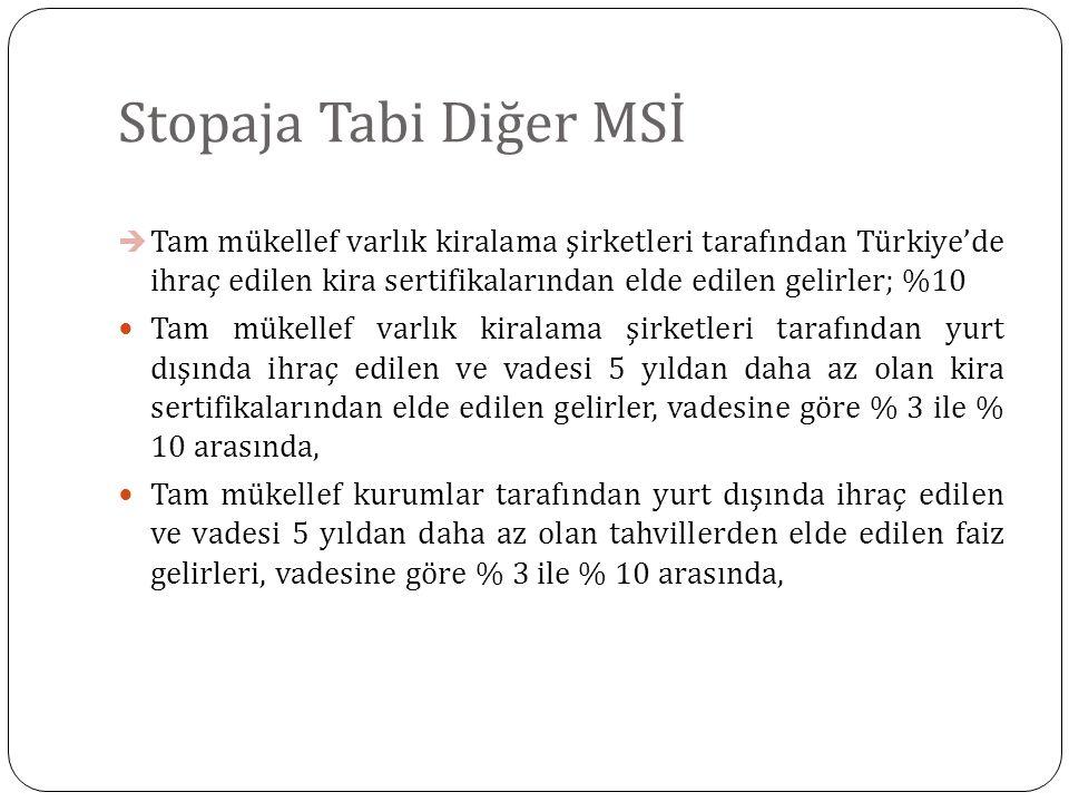Stopaja Tabi Diğer MSİ  Tam mükellef varlık kiralama şirketleri tarafından Türkiye'de ihraç edilen kira sertifikalarından elde edilen gelirler; %10 T