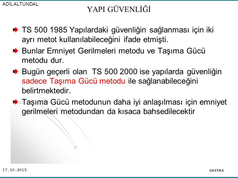 17.10.2015 TS 500 1985 Yapılardaki güvenliğin sağlanması için iki ayrı metot kullanılabileceğini ifade etmişti.