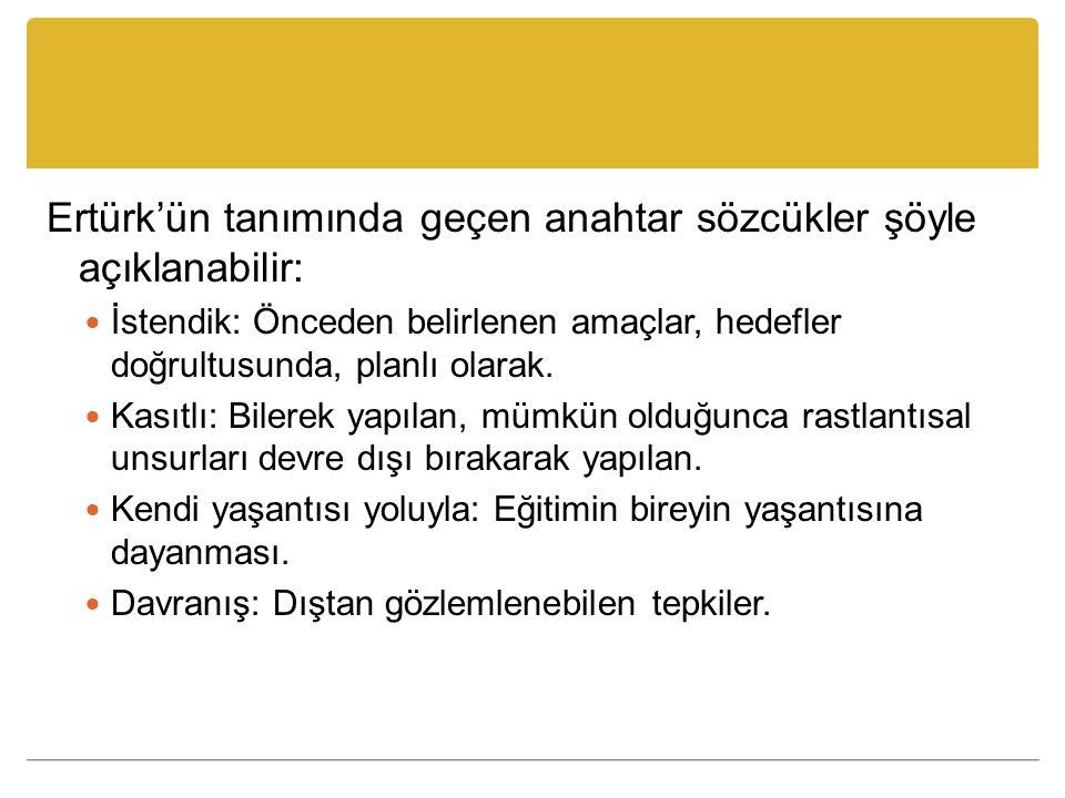 Ertürk'ün tanımında geçen anahtar sözcükler şöyle açıklanabilir: İstendik: Önceden belirlenen amaçlar, hedefler doğrultusunda, planlı olarak. Kasıtlı: