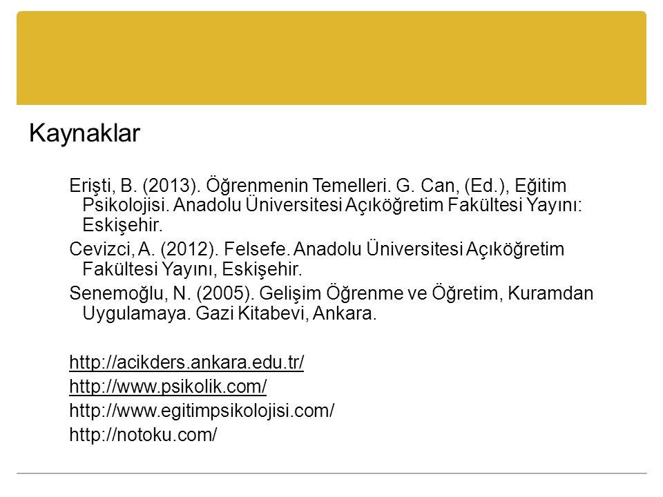 Kaynaklar Erişti, B. (2013). Öğrenmenin Temelleri. G. Can, (Ed.), Eğitim Psikolojisi. Anadolu Üniversitesi Açıköğretim Fakültesi Yayını: Eskişehir. Ce