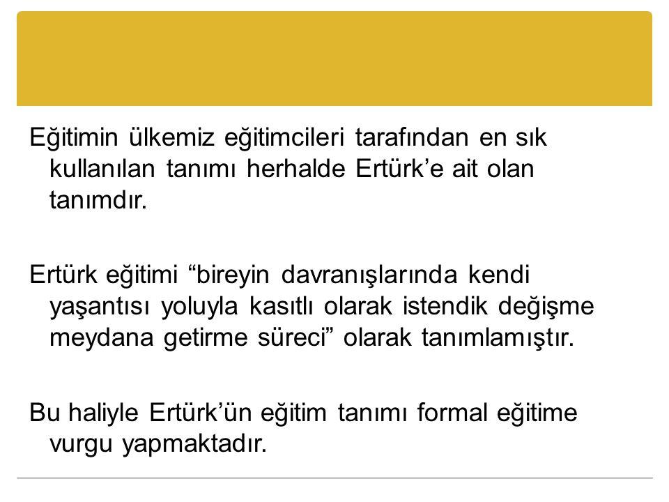 """Eğitimin ülkemiz eğitimcileri tarafından en sık kullanılan tanımı herhalde Ertürk'e ait olan tanımdır. Ertürk eğitimi """"bireyin davranışlarında kendi y"""
