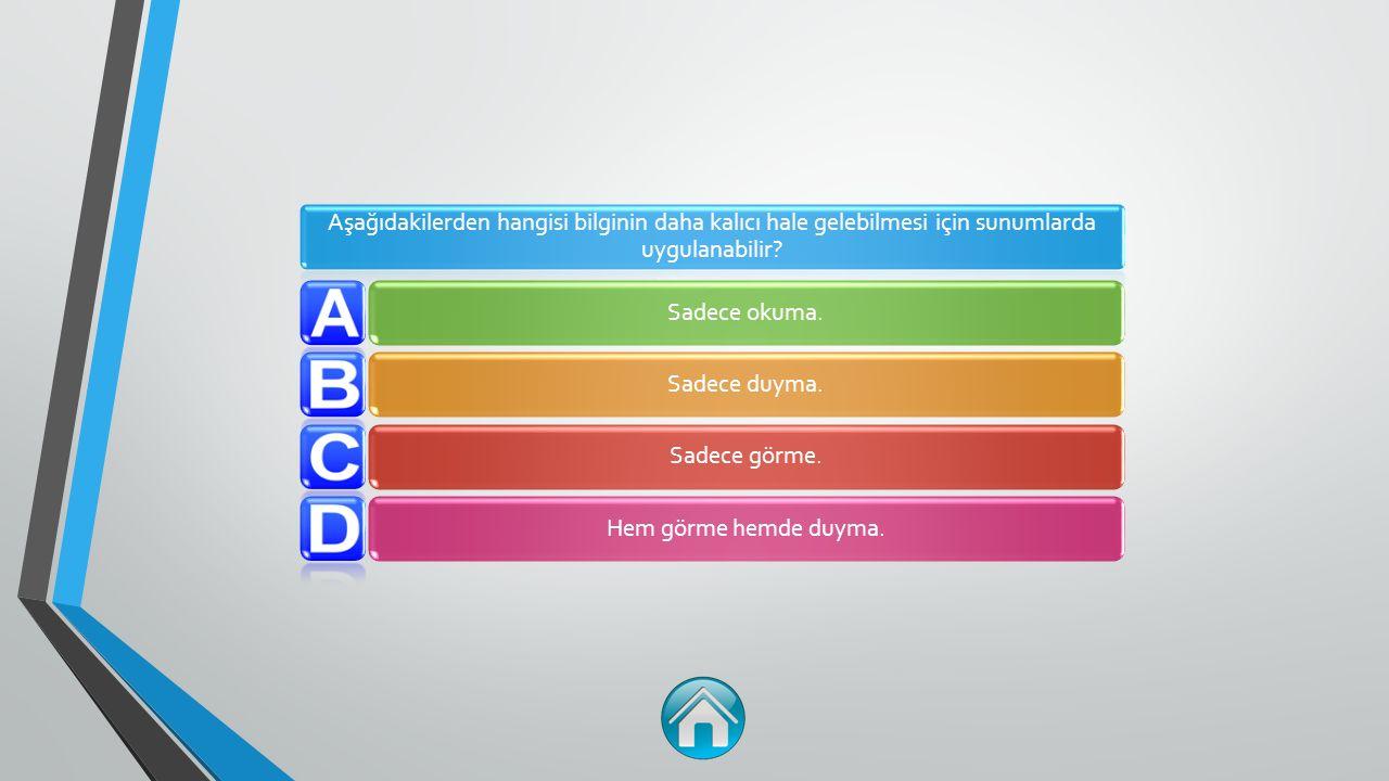 Aşağıdakilerden hangisi bilginin daha kalıcı hale gelebilmesi için sunumlarda uygulanabilir.
