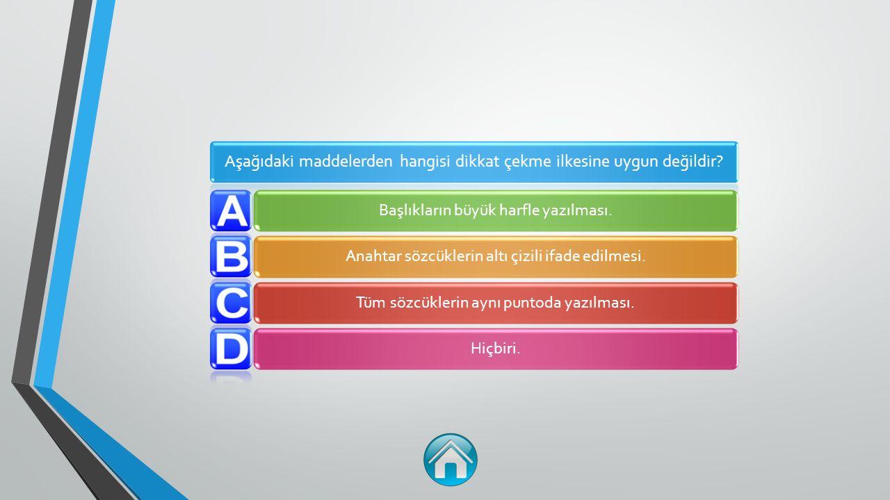 Aşağıdaki maddelerden hangisi dikkat çekme ilkesine uygun değildir.