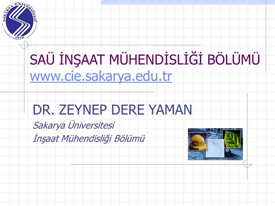 SAÜ İNŞAAT MÜHENDİSLİĞİ BÖLÜMÜ www.cie.sakarya.edu.tr www.cie.sakarya.edu.tr DR. ZEYNEP DERE YAMAN Sakarya Üniversitesi İnşaat Mühendisliği Bölümü