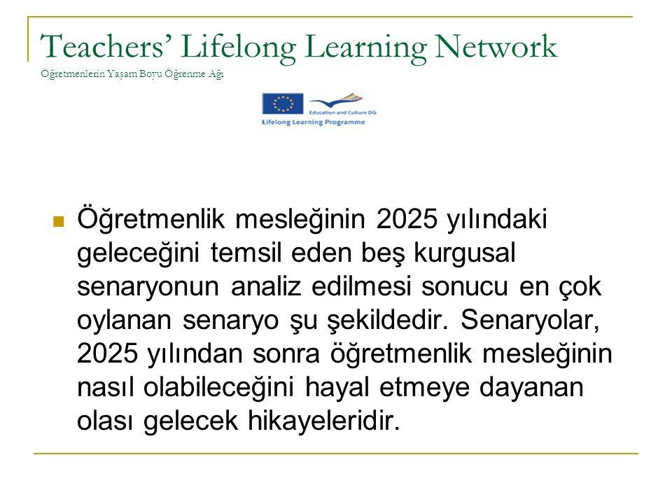 Teachers' Lifelong Learning Network Öğretmenlerin Yaşam Boyu Öğrenme Ağı Öğretmenlik mesleğinin 2025 yılındaki geleceğini temsil eden beş kurgusal senaryonun analiz edilmesi sonucu en çok oylanan senaryo şu şekildedir.