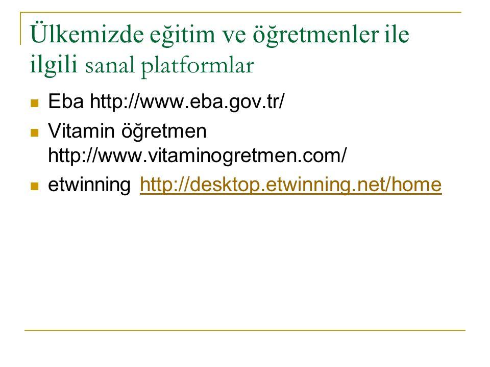 Ülkemizde eğitim ve öğretmenler ile ilgili sanal platformlar Eba http://www.eba.gov.tr/ Vitamin öğretmen http://www.vitaminogretmen.com/ etwinning http://desktop.etwinning.net/homehttp://desktop.etwinning.net/home