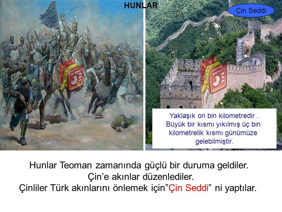 """Hunlar Teoman zamanında güçlü bir duruma geldiler. Çin'e akınlar düzenlediler. Çinliler Türk akınlarını önlemek için""""Çin Seddi"""" ni yaptılar. Yaklaşık"""