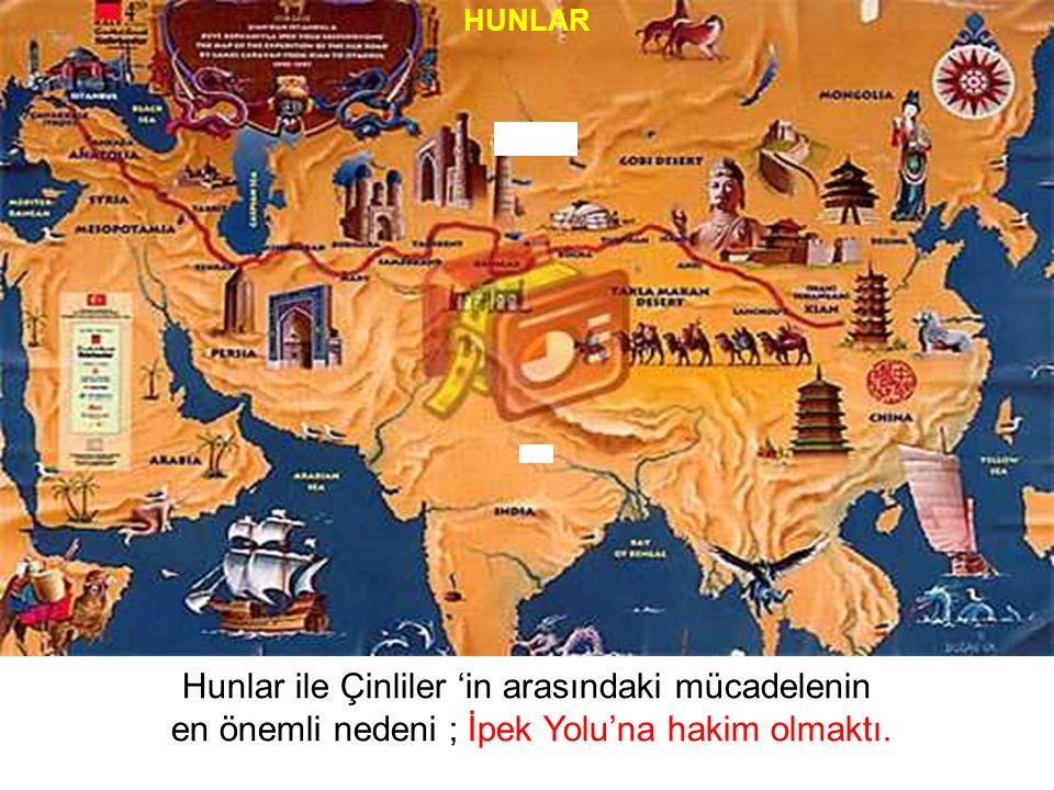 Hunlar ile Çinliler 'in arasındaki mücadelenin en önemli nedeni ; İpek Yolu'na hakim olmaktı. HUNLAR