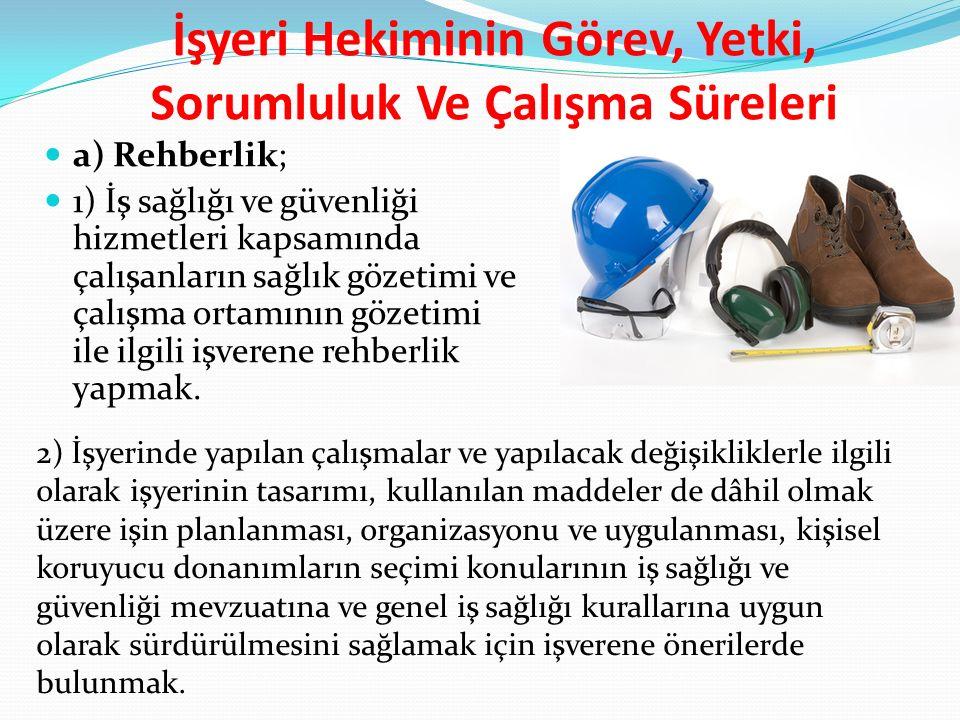 İşyeri Hekiminin Görev, Yetki, Sorumluluk Ve Çalışma Süreleri a) Rehberlik; 1) İş sağlığı ve güvenliği hizmetleri kapsamında çalışanların sağlık gözet