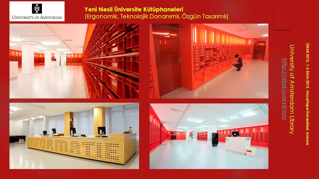 University of Amsterdam Library http://uba.uva.nl/en/ ÜNAK 2015, 1-3 Ekim 2015, Hacettepe Üniversitesi, Ankara Yeni Nesil Üniversite Kütüphaneleri (Er