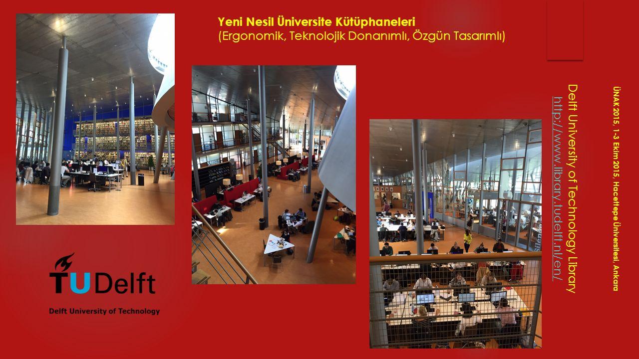 Delft University of Technology Library http://www.library.tudelft.nl/en/ ÜNAK 2015, 1-3 Ekim 2015, Hacettepe Üniversitesi, Ankara Yeni Nesil Üniversit