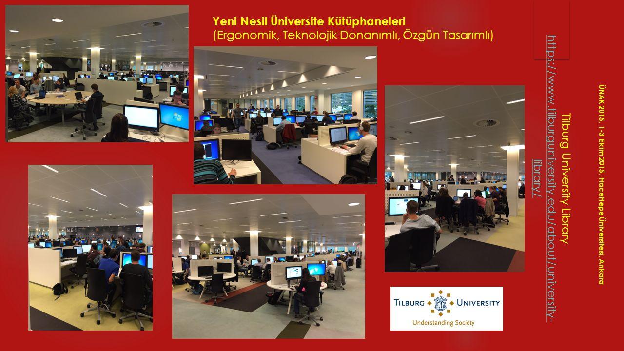 Tilburg University Library https://www.tilburguniversity.edu/about/university- library/ ÜNAK 2015, 1-3 Ekim 2015, Hacettepe Üniversitesi, Ankara Yeni