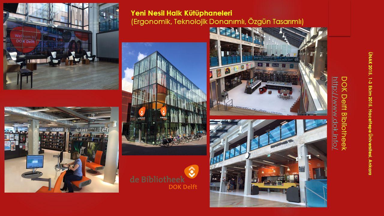 DOK Delft Bibliotheek http://www.dok.info/ ÜNAK 2015, 1-3 Ekim 2015, Hacettepe Üniversitesi, Ankara Yeni Nesil Halk Kütüphaneleri (Ergonomik, Teknoloj