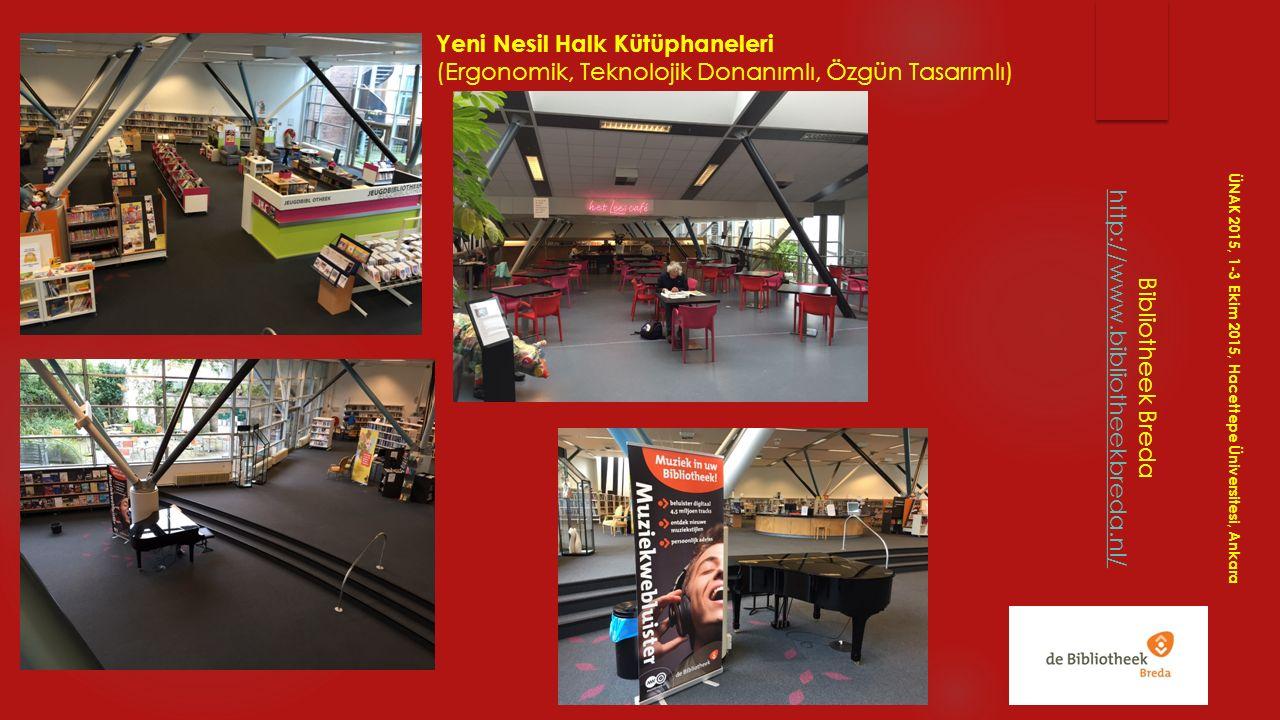 Bibliotheek Breda http://www.bibliotheekbreda.nl/ ÜNAK 2015, 1-3 Ekim 2015, Hacettepe Üniversitesi, Ankara Yeni Nesil Halk Kütüphaneleri (Ergonomik, T