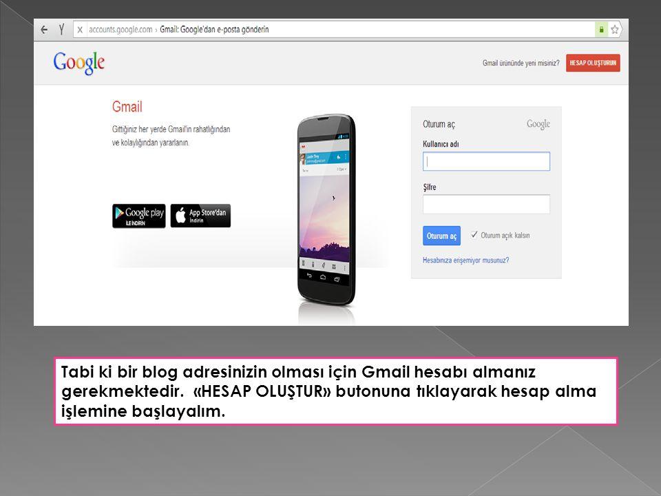 Tabi ki bir blog adresinizin olması için Gmail hesabı almanız gerekmektedir.