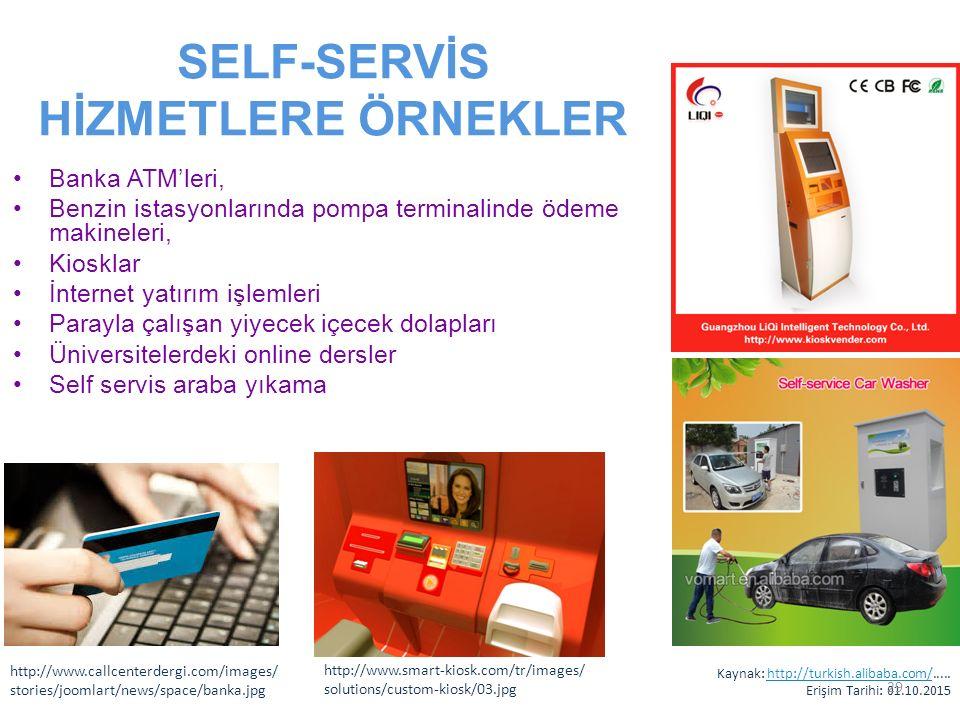 SELF-SERVİS HİZMETLERE ÖRNEKLER Banka ATM'leri, Benzin istasyonlarında pompa terminalinde ödeme makineleri, Kiosklar İnternet yatırım işlemleri Parayl