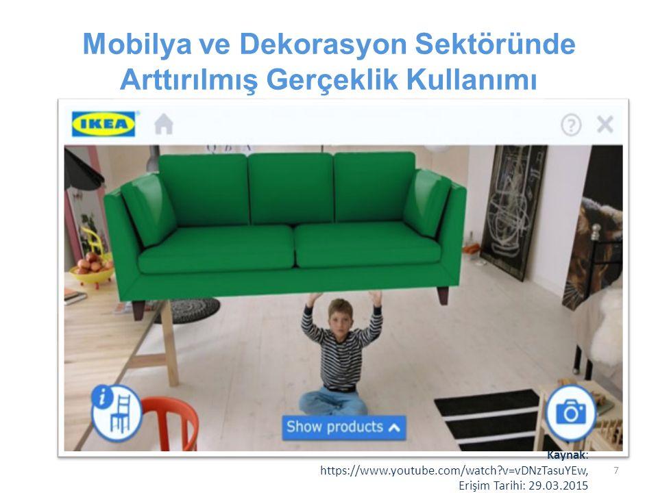 Mobilya ve Dekorasyon Sektöründe Arttırılmış Gerçeklik Kullanımı Kaynak: https://www.youtube.com/watch?v=vDNzTasuYEw, Erişim Tarihi: 29.03.2015 7