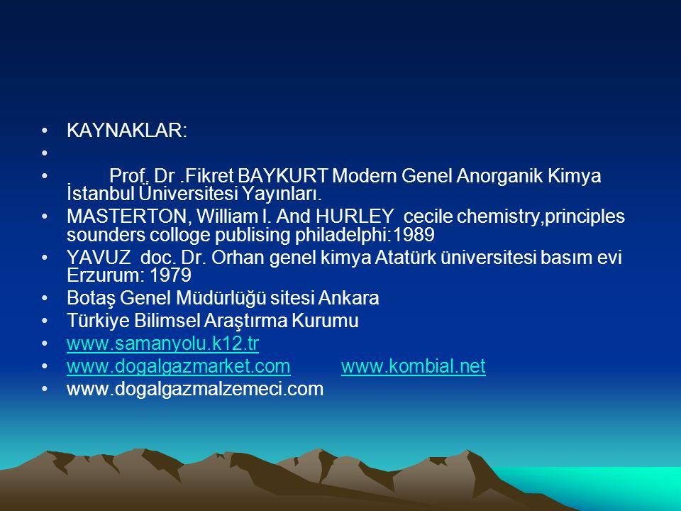 KAYNAKLAR: Prof. Dr.Fikret BAYKURT Modern Genel Anorganik Kimya İstanbul Üniversitesi Yayınları.