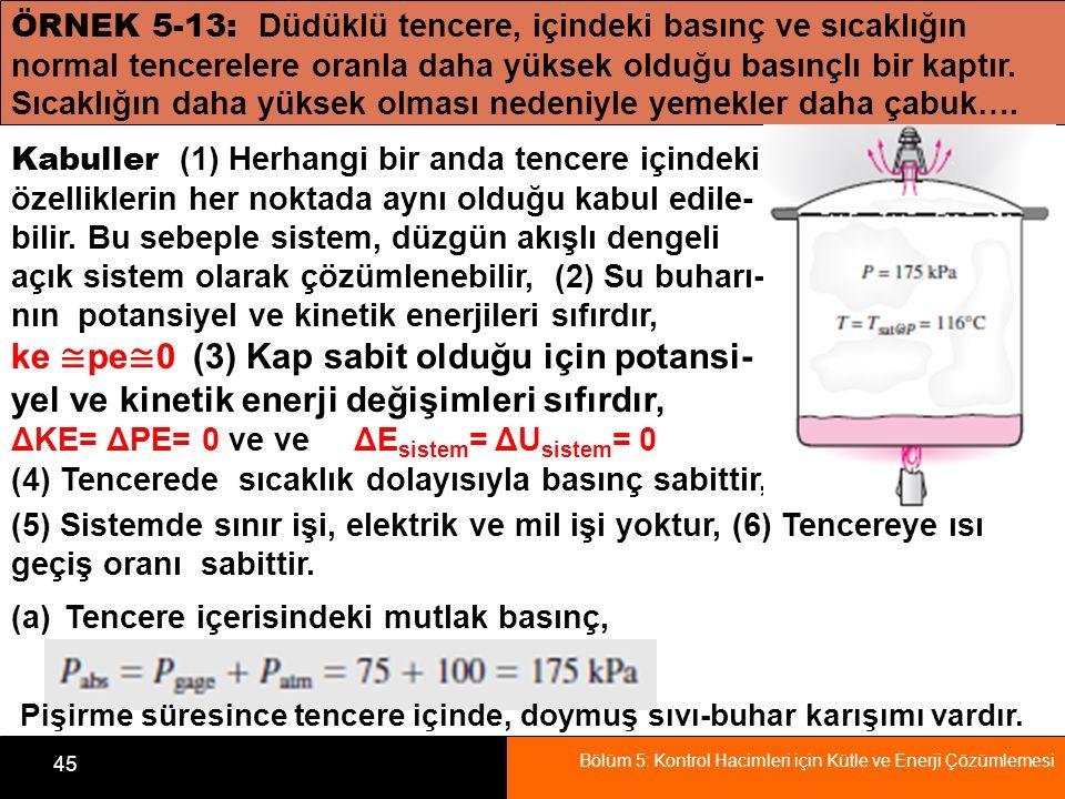 Bölüm 5: Kontrol Hacimleri için Kütle ve Enerji Çözümlemesi 45 ÖRNEK 5-13: Düdüklü tencere, içindeki basınç ve sıcaklığın normal tencerelere oranla da