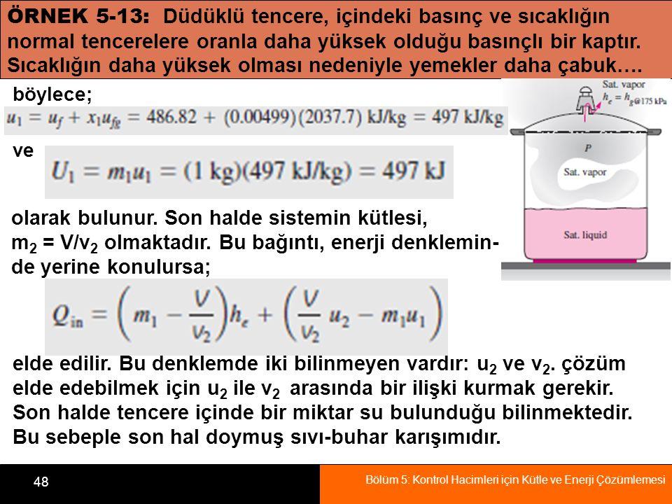 Bölüm 5: Kontrol Hacimleri için Kütle ve Enerji Çözümlemesi 48 ÖRNEK 5-13: Düdüklü tencere, içindeki basınç ve sıcaklığın normal tencerelere oranla da