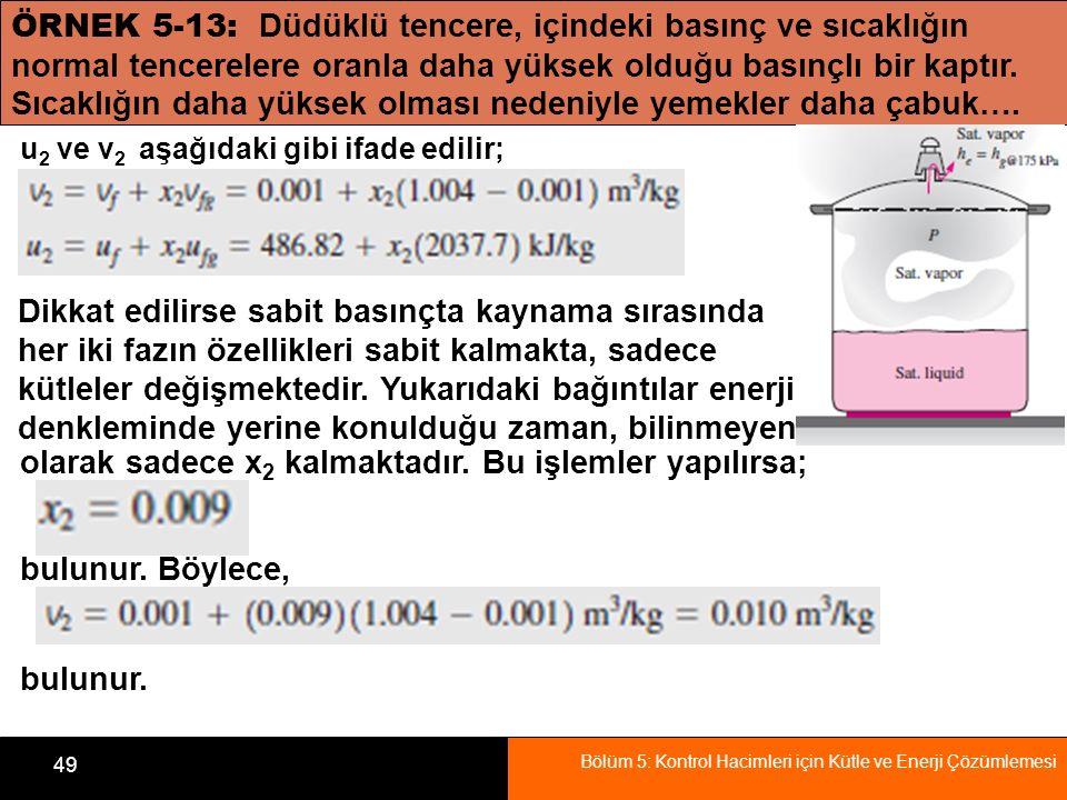 Bölüm 5: Kontrol Hacimleri için Kütle ve Enerji Çözümlemesi 49 ÖRNEK 5-13: Düdüklü tencere, içindeki basınç ve sıcaklığın normal tencerelere oranla da