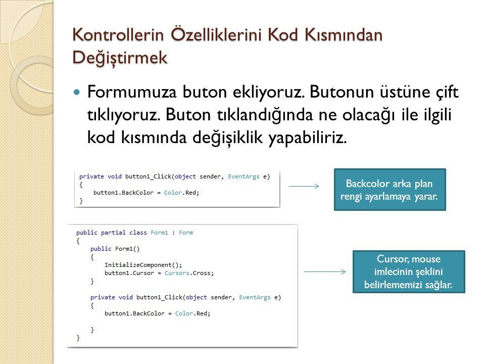 Kontrollerin Özelliklerini Kod Kısmından De ğ iştirmek Formumuza buton ekliyoruz.