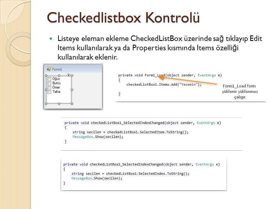 Checkedlistbox Kontrolü Listeye eleman ekleme CheckedListBox üzerinde sa ğ tıklayıp Edit Items kullanılarak ya da Properties kısmında Items özelli ğ i kullanılarak eklenir.