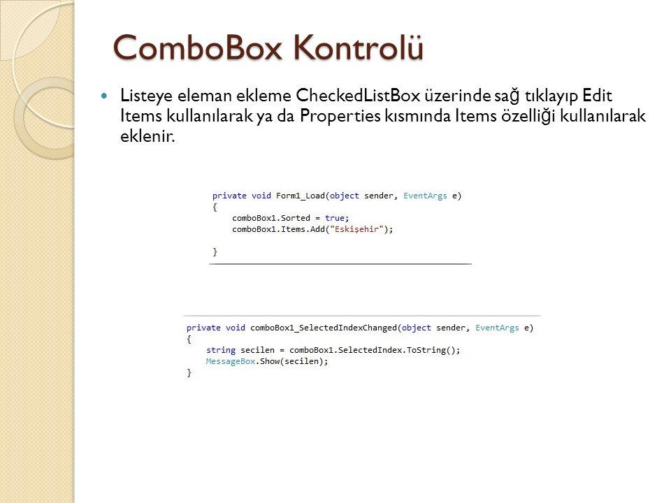 ComboBox Kontrolü Listeye eleman ekleme CheckedListBox üzerinde sa ğ tıklayıp Edit Items kullanılarak ya da Properties kısmında Items özelli ğ i kullanılarak eklenir.