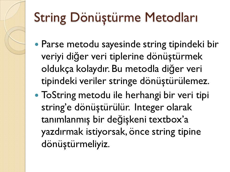 String Dönüştürme Metodları Parse metodu sayesinde string tipindeki bir veriyi di ğ er veri tiplerine dönüştürmek oldukça kolaydır.