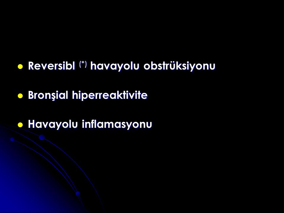 Reversibl (*) havayolu obstrüksiyonu Reversibl (*) havayolu obstrüksiyonu Bronşial hiperreaktivite Bronşial hiperreaktivite Havayolu inflamasyonu Hava