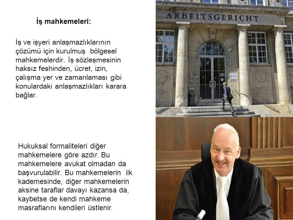İş mahkemeleri: İş ve işyeri anlaşmazlıklarının çözümü için kurulmuş bölgesel mahkemelerdir.