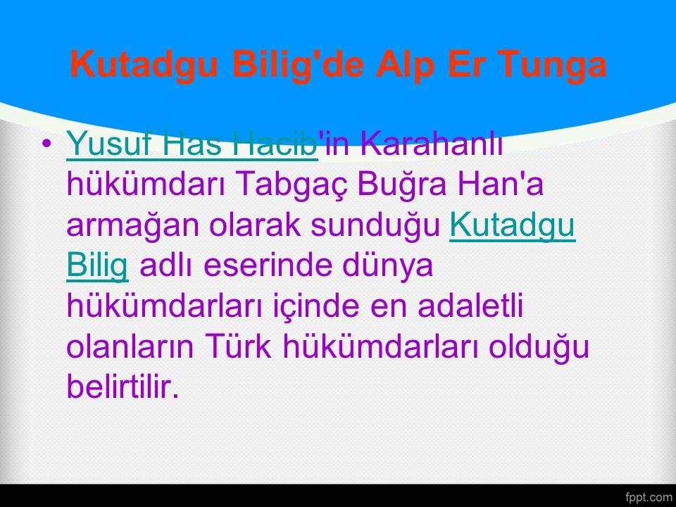 Kutadgu Bilig'de Alp Er Tunga Yusuf Has Hacib'in Karahanlı hükümdarı Tabgaç Buğra Han'a armağan olarak sunduğu Kutadgu Bilig adlı eserinde dünya hüküm