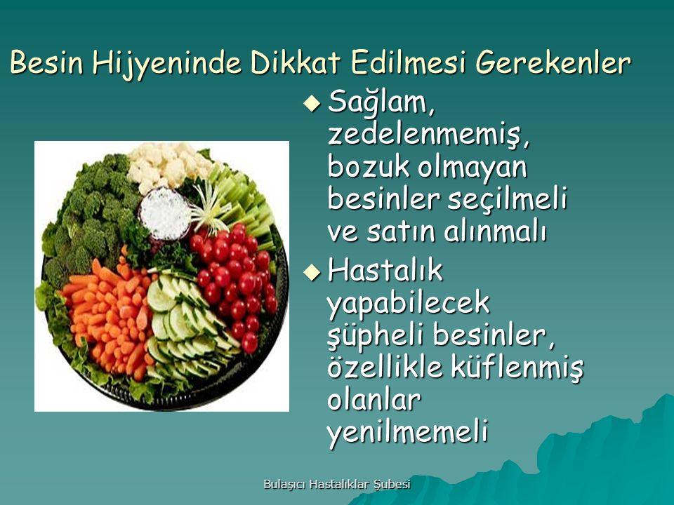 Bulaşıcı Hastalıklar Şubesi Besin Hijyeninde Dikkat Edilmesi Gerekenler  Sağlam, zedelenmemiş, bozuk olmayan besinler seçilmeli ve satın alınmalı  H