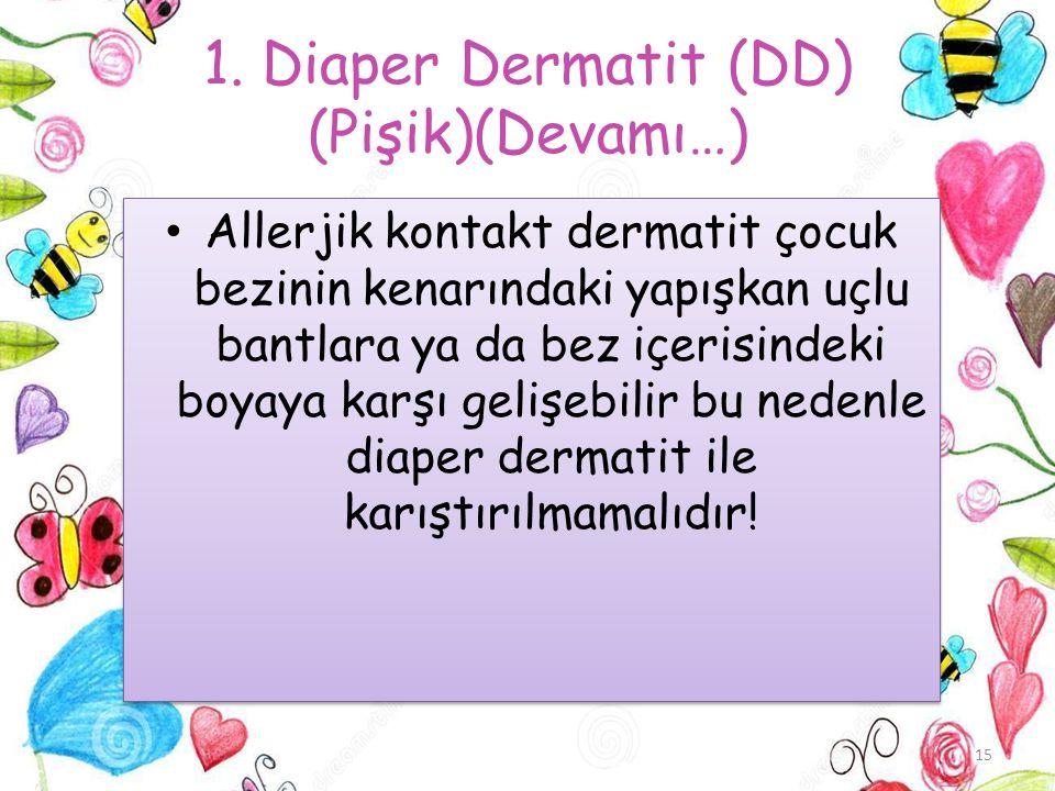 1. Diaper Dermatit (DD) (Pişik)(Devamı…) Allerjik kontakt dermatit çocuk bezinin kenarındaki yapışkan uçlu bantlara ya da bez içerisindeki boyaya karş