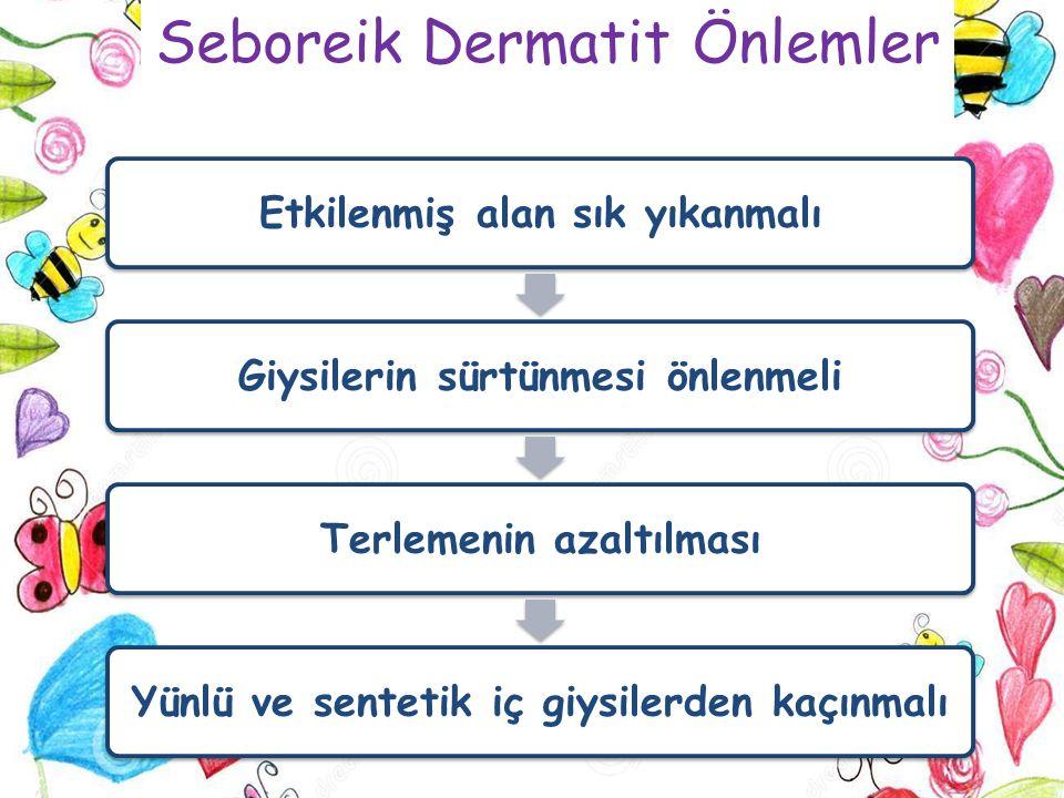 Seboreik Dermatit Önlemler Etkilenmiş alan sık yıkanmalıGiysilerin sürtünmesi önlenmeliTerlemenin azaltılmasıYünlü ve sentetik iç giysilerden kaçınmal