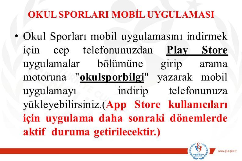 OKUL SPORLARI MOBİL UYGULAMASI Okul Sporları mobil uygulamasını indirmek için cep telefonunuzdan Play Store uygulamalar bölümüne girip arama motoruna