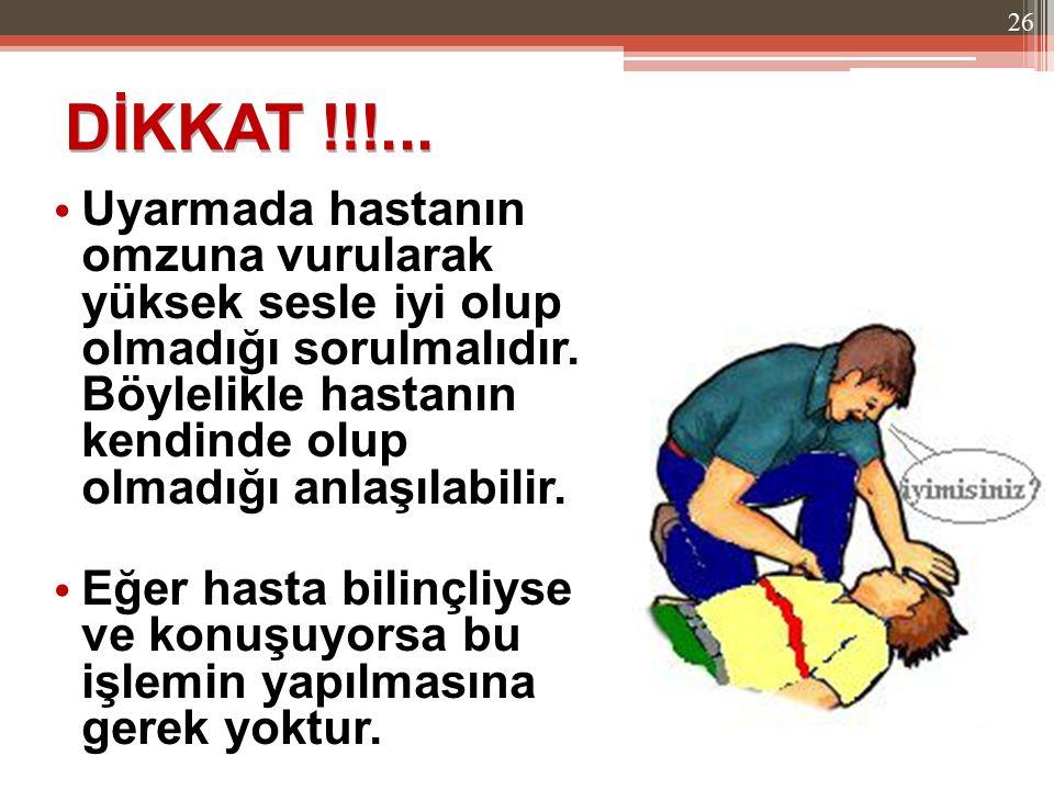 Uyarmada hastanın omzuna vurularak yüksek sesle iyi olup olmadığı sorulmalıdır. Böylelikle hastanın kendinde olup olmadığı anlaşılabilir. Eğer hasta b