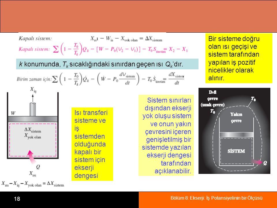 Bölüm 8: Ekserji: İş Potansiyelinin bir Ölçüsü 18 Bir sisteme doğru olan ısı geçişi ve sistem tarafından yapılan iş pozitif nicelikler olarak alınır.