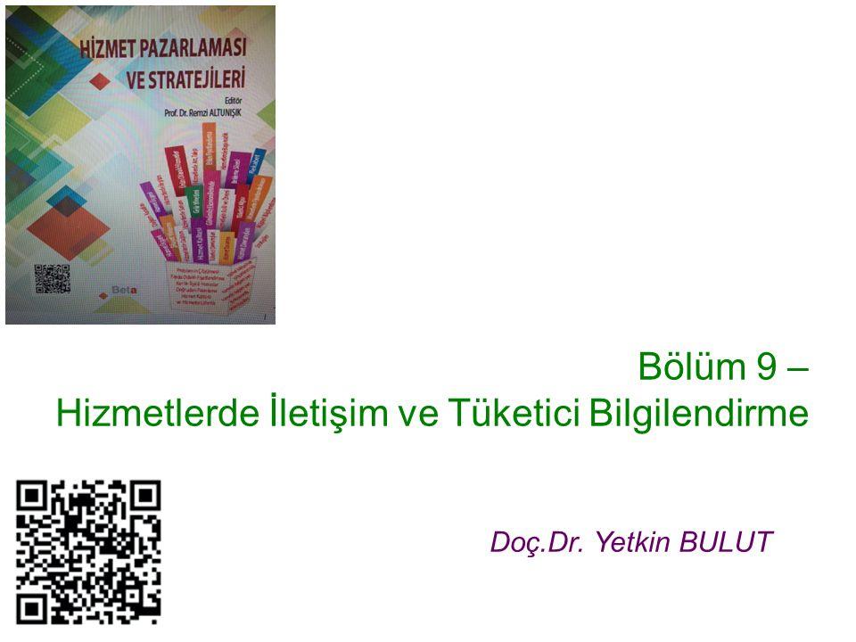 Bölüm 9 – Hizmetlerde İletişim ve Tüketici Bilgilendirme Doç.Dr. Yetkin BULUT
